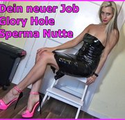 Dein neuer Job - Glory Hole Sperma Nutte