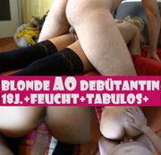 Blonde AO Debütantin+18 Jahre+Feucht+Tabulos! 4.Teil