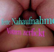 Fette Nahaufnahmen - Votzen zerfickt