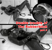 Double trouble of The Rubberbitch. Part 3.