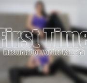 FIRST TIME - Masturbation vor der Kamera