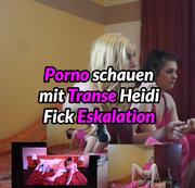 Porno schauen mit Heidi - Fickeskalation!