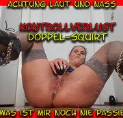 KONTROLLVERLUST Doppel-Squirt