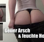 Geiler Arsch & feuchte Hose