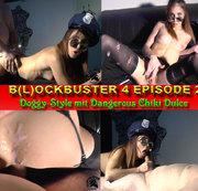 B(L)OCKBUSTER 4 EPISODE 2 Doggy-Style mit Dangerous Chiki Dulce...