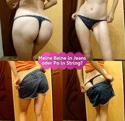 Meine Beine in Jeans oder Po in String?
