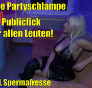 Die Partyschlampe | Publicfick vor allen Leuten! XXL Spermafresse