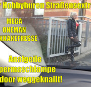 Der Hobbyhuren Straßensextreff | AO in alle Löcher bis zur OneManBukkakefresse! Outdoor!