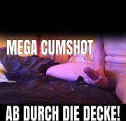 MEGA CUMSHOT - Das ging durch die Decke!!