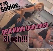 H�r zu Sabine, DEIN MANN fickt mich 3Loch!!!