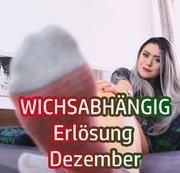 WICHSABHÄNGIG - Erlösung Dezember