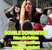 DOUBLE DOMINATION - Friss die Sohlen unserer versifften Sneakers sauber!