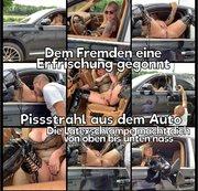 Dem Fremden eine Erfrischung geg�nnt - Pissstrahl aus dem Auto die Schlampe macht dich klitschnass