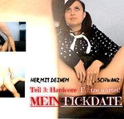 """""""MEIN FICKDATE"""" EXTREM!!! Die HARDCORE FOTZE wartet! - Teil 3"""