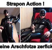 Strapon Action ! Deine Arschfotze zerfickt !