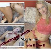 Schwänger mich , mach mir ein Baby!!