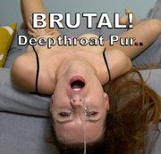 BRUTAL! Deepthroat Pur..