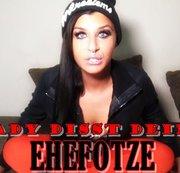 LADY DISST DEINE EHEFOTZE!