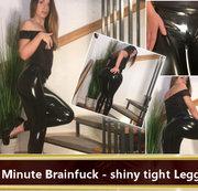One Minute Brainfuck - shiny tight Leggings