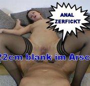Anal Zerfickt I 22cm blank in meinem Arsch