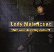 Lady Maleficent - Heute wirst du zwangsentsamt..