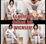 Es geht um deinen Job, Wichser!