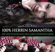 100% Herrin Samantha - Wie eine Ds Beziehung dein Leben verändern kann!