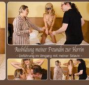 Ausbildung meiner Freundin zur Herrin - Einführung im Umgang mit meiner Sklavin -