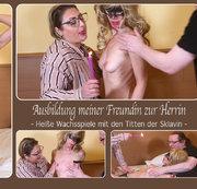 Ausbildung meiner Freundin zur Herrin - Hei�e Wachsspiele mit den Titten der Sklavin -