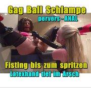 Gag Ball Schlampe - Fisting bis zum spritzen